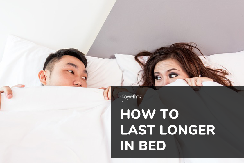 Your Ultimate Guide On How To Last Longer In Bed