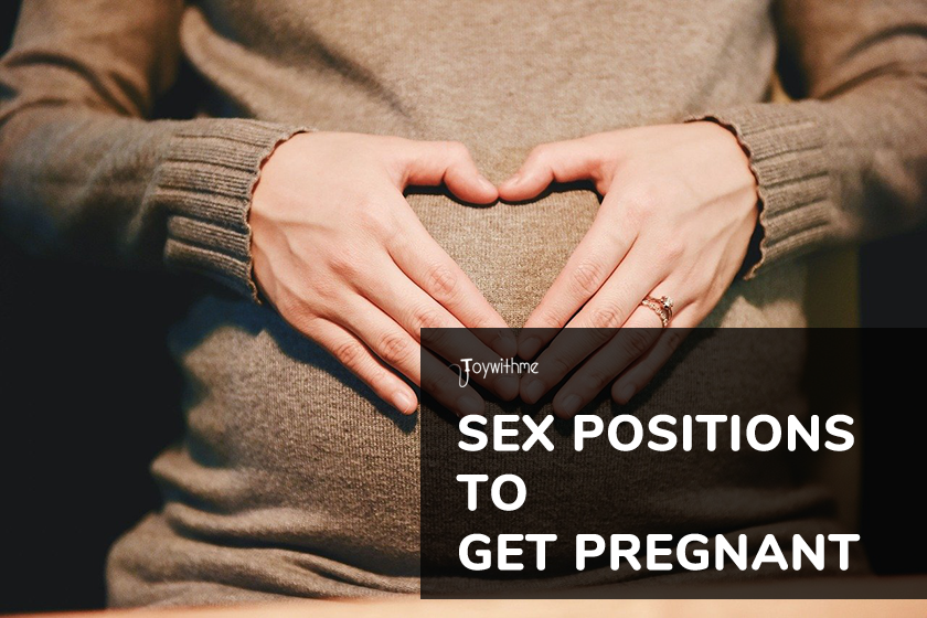 The Best Sex Positions to Get Pregnant and General Tips