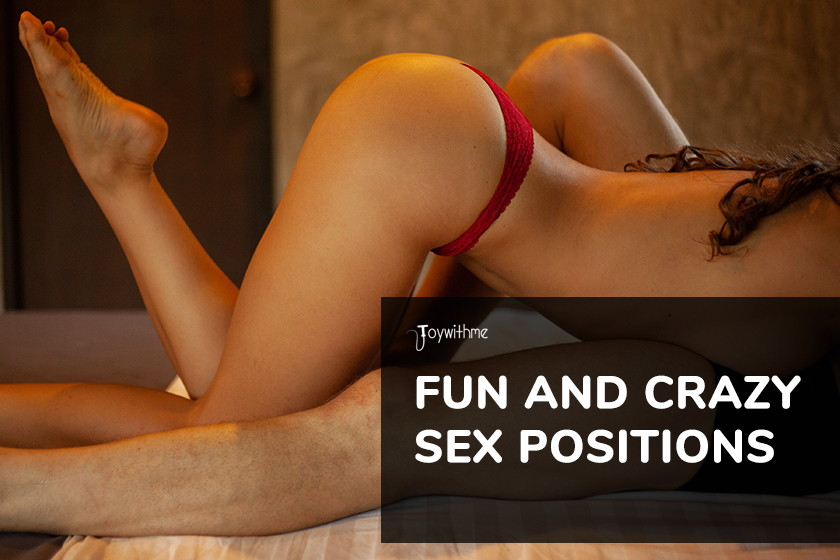 Fun and Crazy Sex Positions To Enjoy