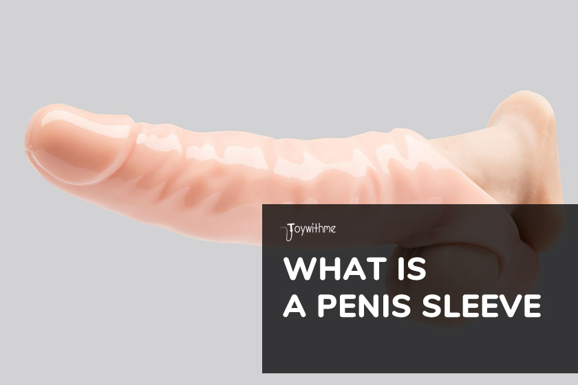 What Is a Penis Sleeve and How to Use It