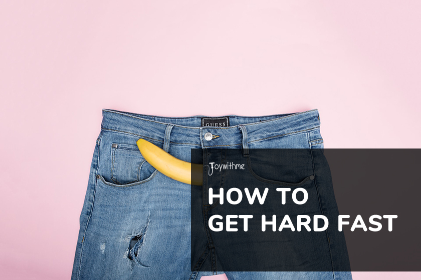 How to Get Hard Fast: Tips and Tricks