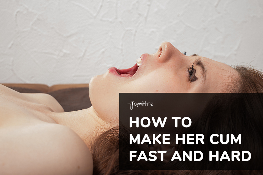 How to Make Her Cum Fast and Hard:  Tips and Tricks