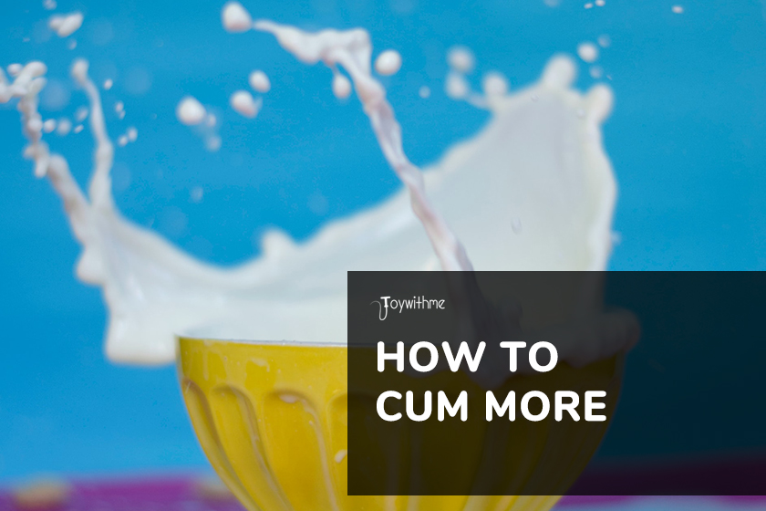 How to Cum More: Ways to Produce More Cum