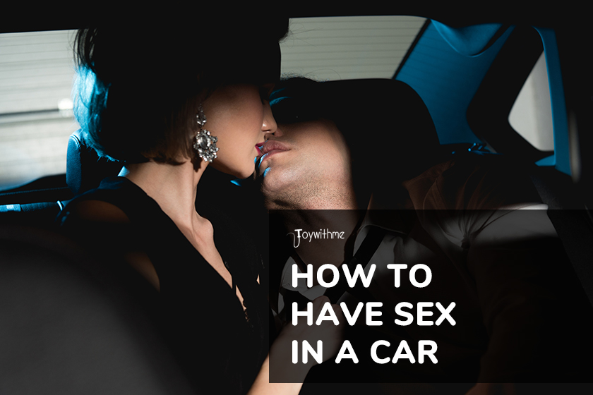 How to Have Hot Sex in a Car with Your Lover