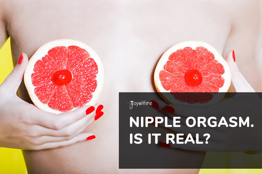Nipple Orgasm. Is It Real?