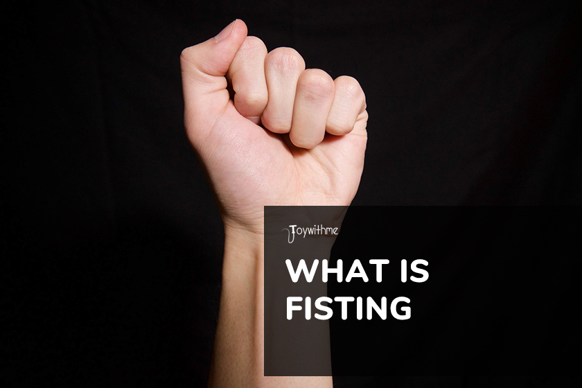 What Is Fisting and How to Do It Right