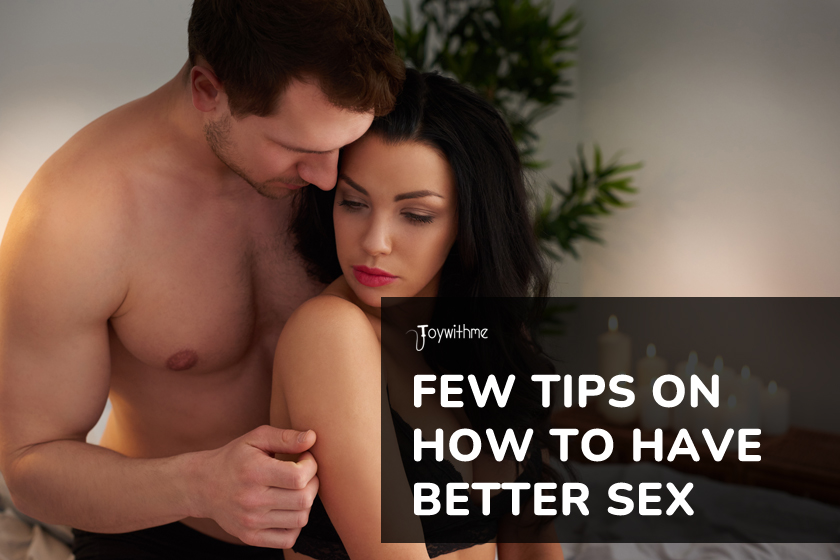 Few Tips On How To Have Better Sex