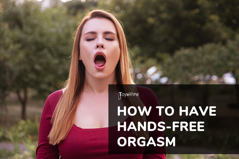 How to Have A Hands-Free Orgasm