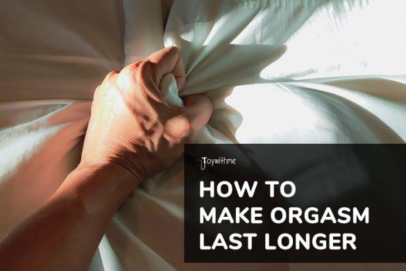 how to make orgasm last longer