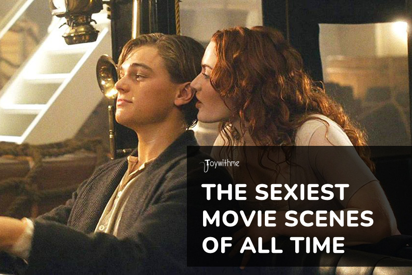 The Sexiest Movie Scenes of All Time