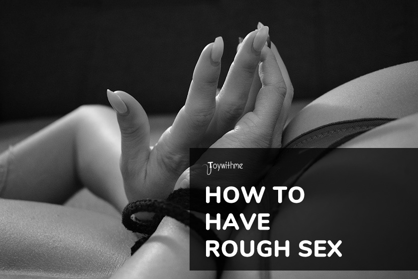 How to Have Rough Sex. In-Depth Guide